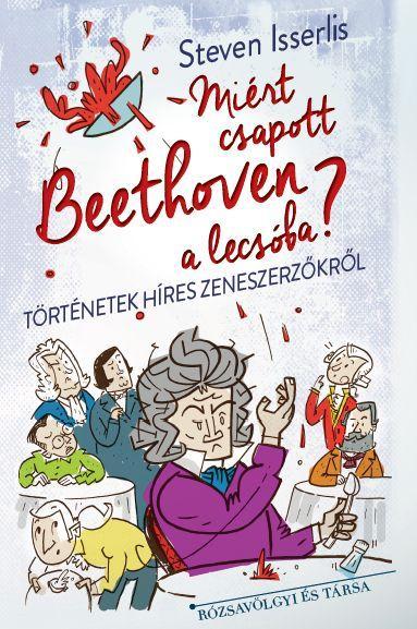 Steven Isserlis - Miért csapott Beethoven a lecsóba?