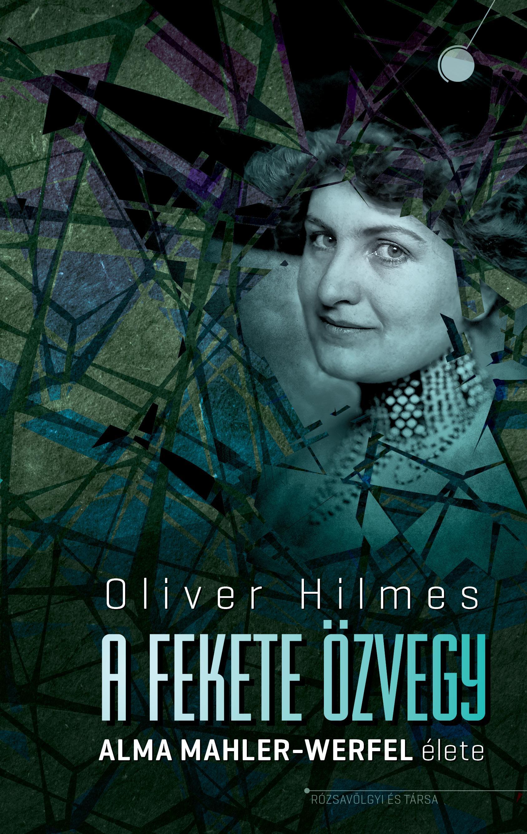 Oliver Hilmes - A fekete özvegy. Alma Mahler-Werfel élete